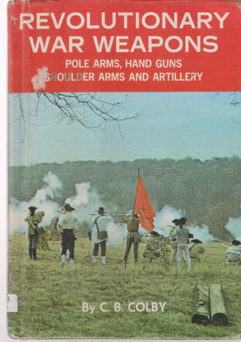 Revolutionary War weapons: Pole arms, hand guns, shoulder arms, and artillery