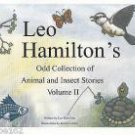 Leo Hamilton's Odd Collection of Animal and Insect Stories VOLUME II