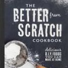 Better From Scratch (Williams-Sonoma): Delicious DIY Foods to Start Making at Home by Manning, Ivy