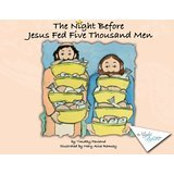 The Night Before Jesus Fed Five Thousand Men Timothy Penland