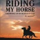 Riding My Horse: Growing Up in Buffalo Gap (Paperback)  by Bernie Keating