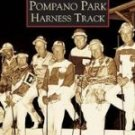 Pompano Park Harness Track (FL) (Images of America)  by Frank J. Cavaioli