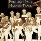 Pompano Park Harness Track (FL) (Images of America)  by Frank J. Cavaioli