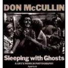 Sleeping with Ghosts: A Life's Work in Photography Don McCullin
