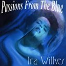 Passions From The Blue by Ira Wilkes