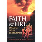 Faith on Fire: Fueling Your Enthusiasm by Lori A. Becker