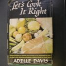 Let's Cook It Right by Adelle Davis 1947 Vintage Cookbook