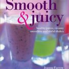 New Smooth & Juicy Healthy Juices, Creamy Smoothies and sinful shakes By Joanna Farrow