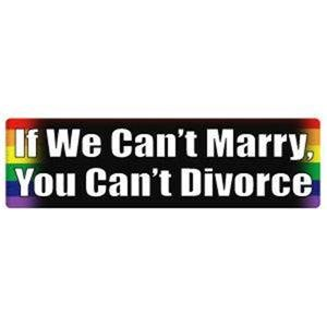 """If We Can't Marry, You Can't Divorce"" Gay Pride Rainbow Sticker 3 x 10 inch"