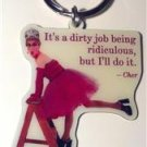 Metal Keychain It's A Dirty Job Cher Quote Drag Queen Gay Pride