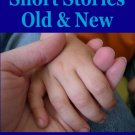 ~*~ Short Stories Old and New~*~
