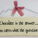 "10"" x 4"" Wooden Sign Decor - Chocolate Is The Answer - SWEDWP328"