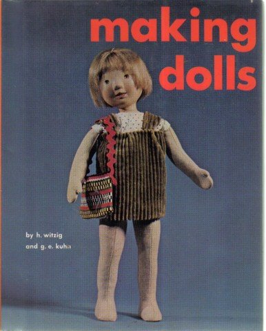 Making Dolls By H Witzig  G. E. Kuhn