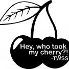 "saying twss hey who took my cherry 6"" Black Vinyl Decal Sticker Laptop Wall Car Window iPad etc."