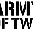 "army of two 6"" Black Vinyl Decal Sticker Laptop Wall Car Window iPad etc."