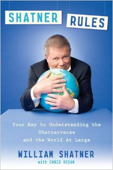 William Shatner Rules: Your Guide to Understanding the Shatnerverse and the World at Large