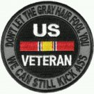 """US Veteran Patch Don't Let the Grey Hair Fool You We can still Kick Ass Size 4"""""""