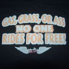 MOTORCYCLE BIKER T SHIRT GAS GRASS OR ASS NO ONE RIDES FOR FREE  L, XL OR XXL