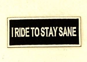 I Ride to Stay Sane Small Badge Biker Vest Jacket Patch SB811