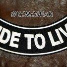 """RIDE TO LIVE White on Black Back Patch Bottom Rocker for Biker Veteran Vest 10"""""""