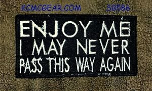 ENJOY ME I MAY NEVER PASS THIS WAY AGAIN Small Badge Biker Vest Motorcycle Patch