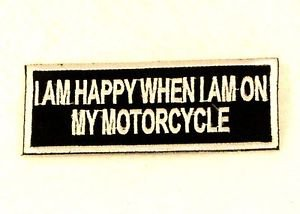 I am Happy when I am on my Motorcycle  Small Badge Biker Vest Jacket Patch SB827