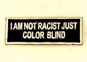 I am not Racist Just Color Blind Small Badge Biker Vest Jacket Motorcycle Patch