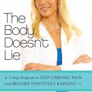 The Body Doesn't Lie: A 3-Step Program to End Chronic Pain and Become Positively Radiant