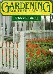 Gardening Southern Style by Rushing, Felder