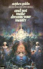 And Not Make Dreams Your Master by Goldin, Stephen