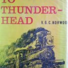 Rails to Thunder-Head by Norwood, V G C