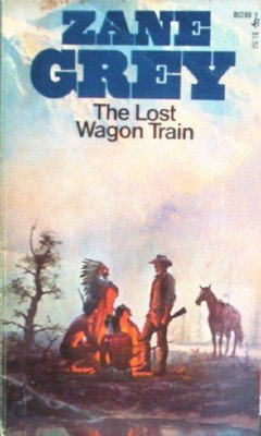 The Lost Wagon Train by Grey, Zane