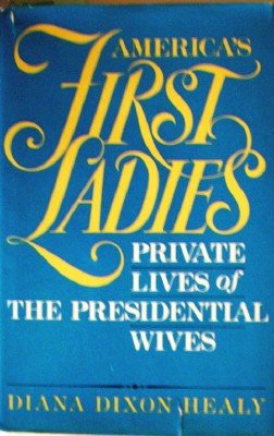 America's First Ladies by Healy, Diana Dixon