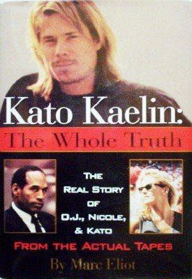 Kato Kaelin: The Whole Truth by Eliot, Marc