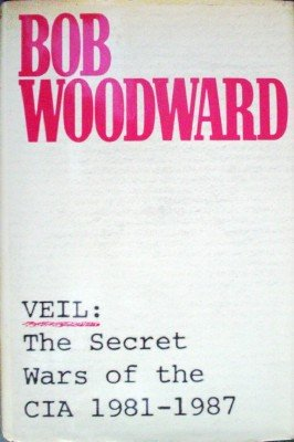 Veil:The Secret Wars of the CIA 1981-198 by Woodward, Bob