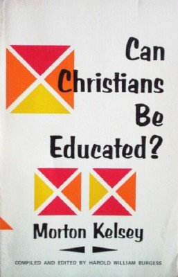 Can Christians be Educated? by Kelsey, Morton