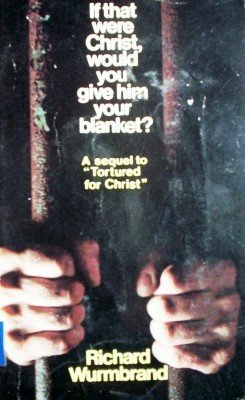 If That were Christ, Would You Give Him Your by Wurmbrand, Richard
