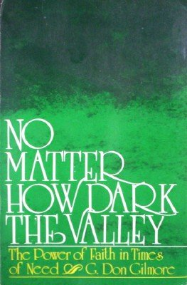 No Matter How Dark the Valley by Gilmore, G. Don