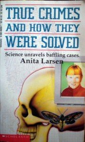 True Crimes and How They Were Solved by Larsen, Anita