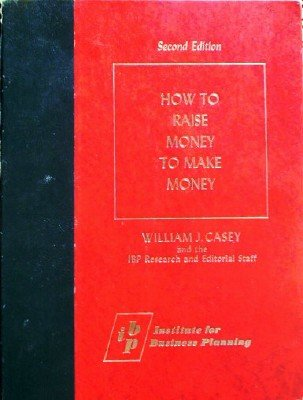 How To Raise Money to Make Money by Casey, William J