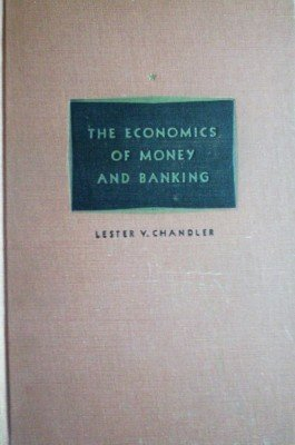 The Economics of Money and Banking by Chandler, Lester V