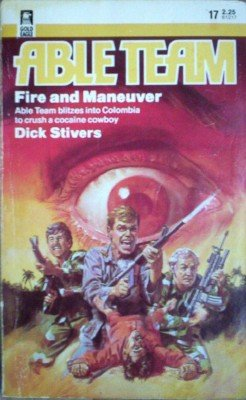 Able Team:Fire and Maneuver # 17 by Stivers, Dick