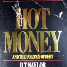 Hot Money and the Politics of Debt by Naylor, R T