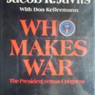 Who Makes War The President Versus Congress by Javits, Senator Jacob K.