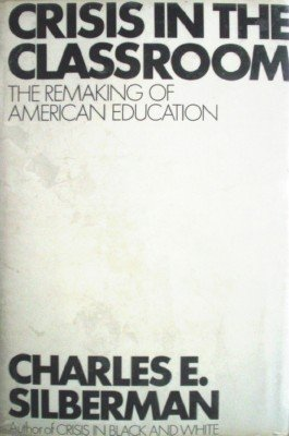 Crisis in the Classroom by Silberman, Charles
