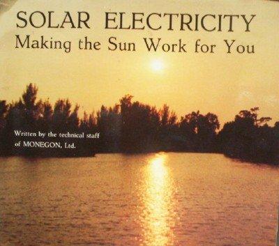Solar Electricity: Making the Sun Work for Yo by Bullock, Charles