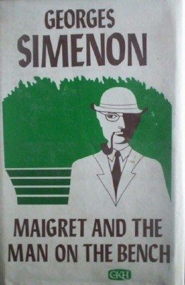 Maigret and the Man on the Bench by Simenon, Georges