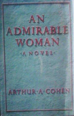 An Admirable Woman by Cohen, Arthur