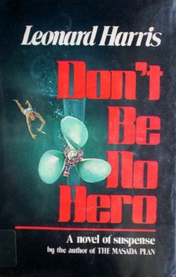 Don't Be No Hero by Harris, Leonard