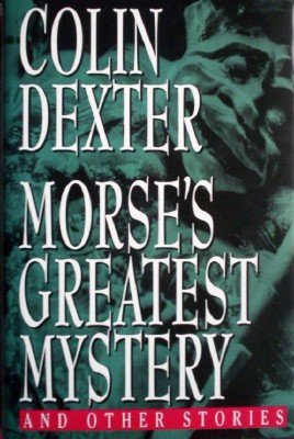 Morse's Greatest Mystery by Dexter, Collin